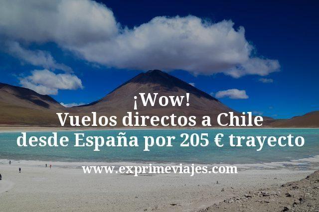 Wow Vuelos directos a Chile desde España por 205 euros trayecto