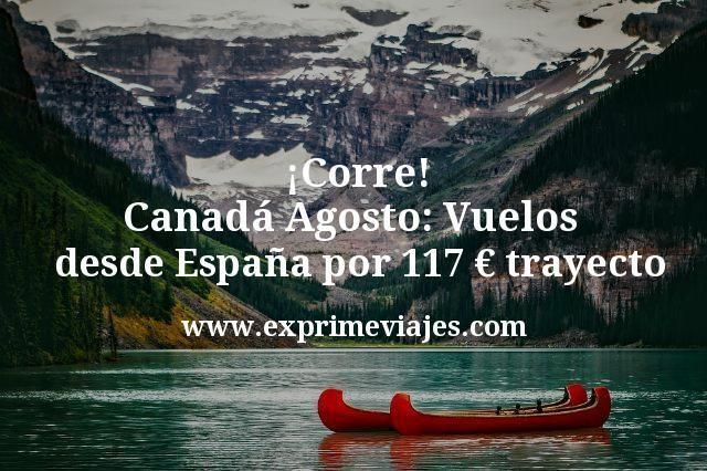 Corre Canada Agosto Vuelos desde España por 117 euros trayecto
