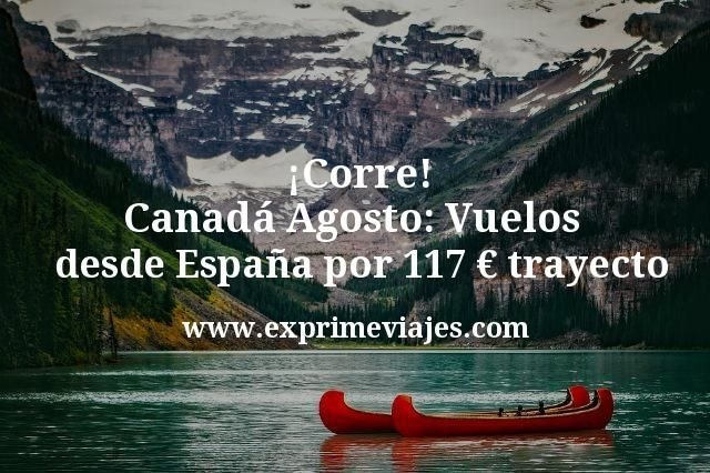 ¡Corre! Canadá en Agosto: Vuelos desde España por 117€ trayecto