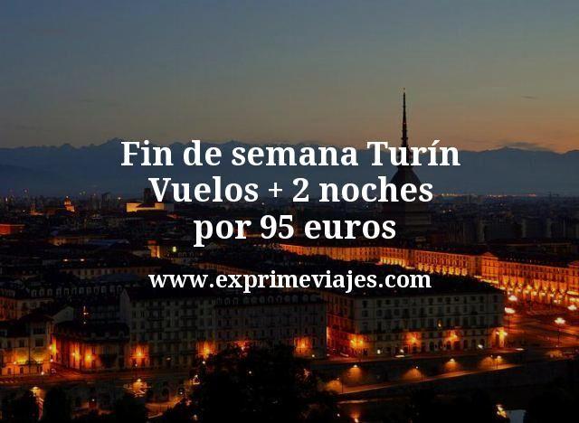 Fin de semana Turin Vuelos mas 2 noches por 95 euros