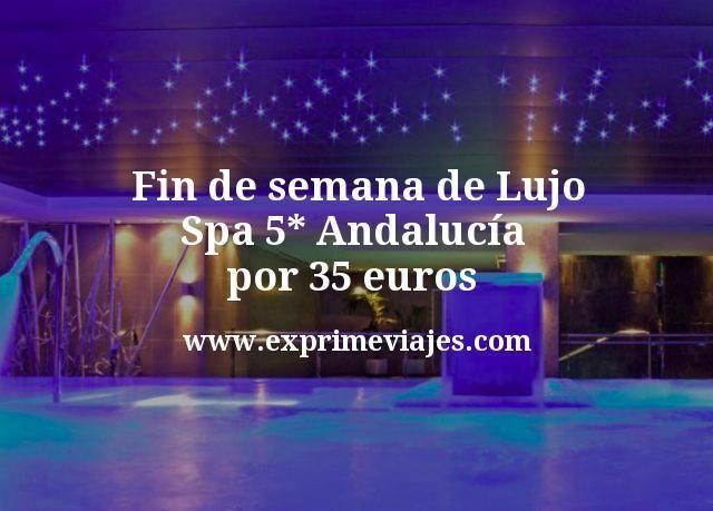 Fin de semana de Lujo Spa 5 estrellas Andalucia por 35 euros