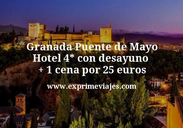 Granada Puente de Mayo Hotel 4 estrellas con desayuno mas 1 cena por 25 euros
