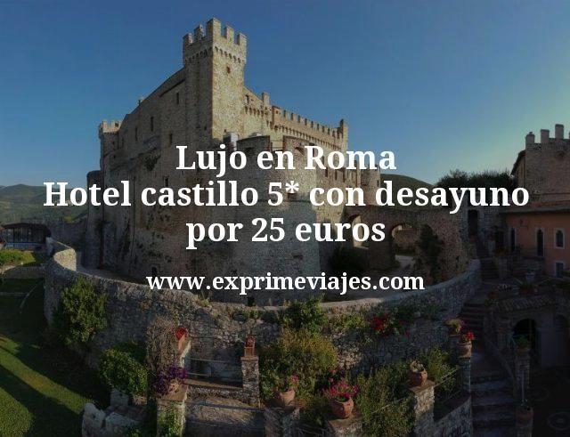 Lujo en Roma Hotel castillo 5 estrellas con desayuno por 25 euros