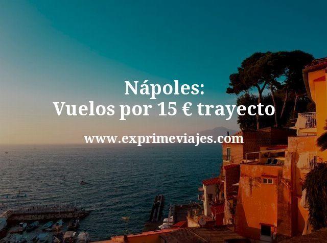 Napoles Vuelos por 15 euros trayecto