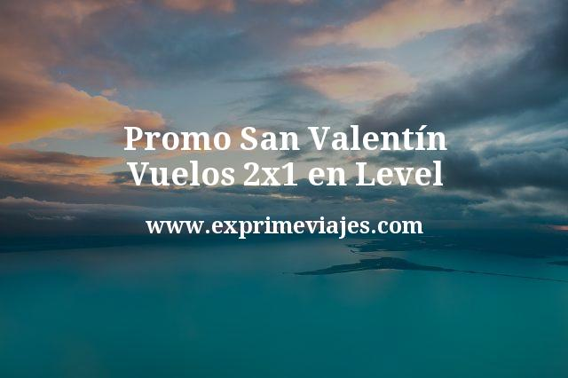 Promo-San-Valentín-Vuelos-2x1-en-Level