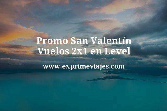 Promo 2×1 en vuelos Level para celebrar San Valentín