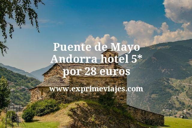 Puente de Mayo Andorra hotel 5 estrellas por 28 euros
