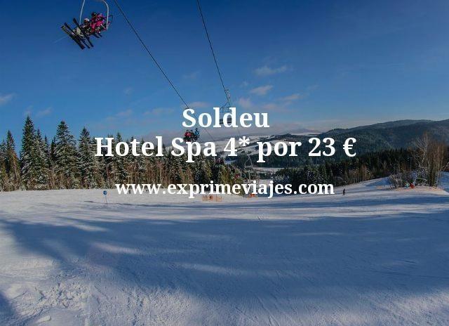 Soldeu Hotel Spa 4 estrellas por 23 euros