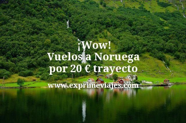 Wow Vuelos a Noruega por 20 euros trayecto