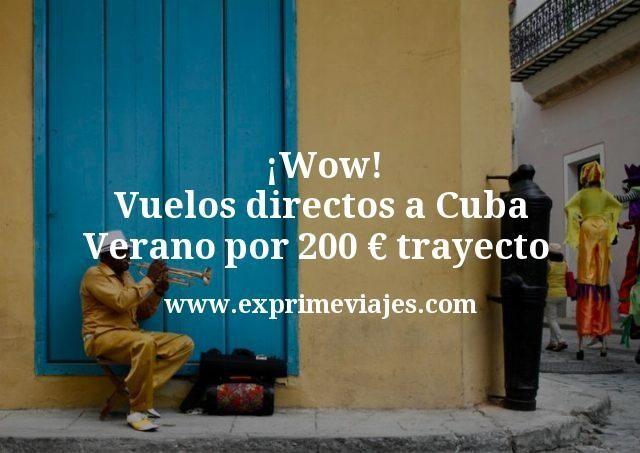 Wow Vuelos directos a Cuba Verano por 200 euros trayecto
