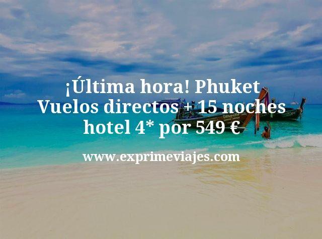 ultima hora Phuket Vuelos directos mas 15 noches hotel 4 estrellas por 549 euros