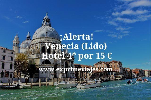 ¡Alerta! Venecia (Lido): Hotel 4* por 15euros