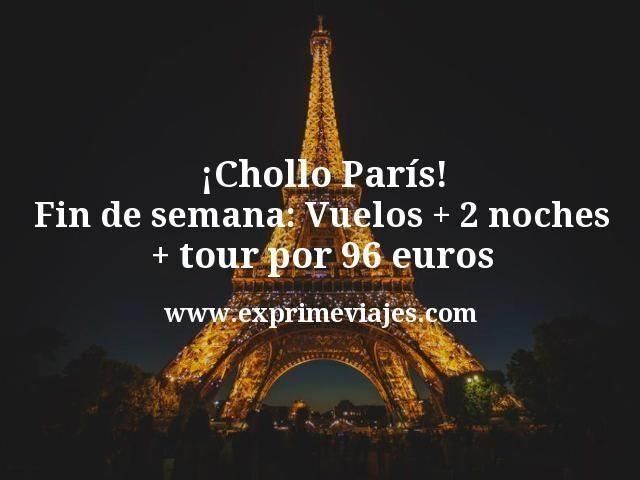 Chollo Paris Fin de semana Vuelos mas 2 noches mas tour por 96 euros