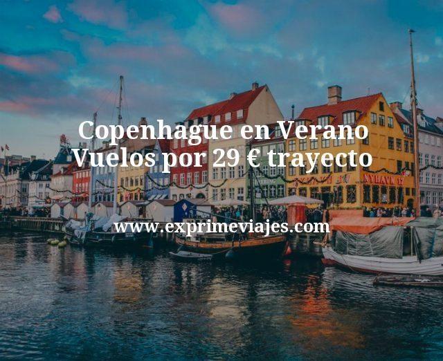 Copenhague en Verano Vuelos por 29 euros trayecto