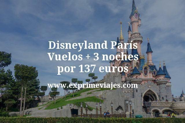 Disneyland Paris Vuelos mas 3 noches por 137 euros