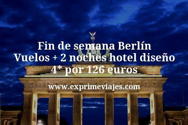 Fin de semana Berlín Vuelos mas 2 noches hotel diseño 4 estrellas por 126 euros