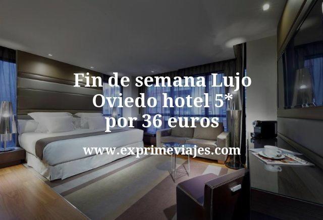 Fin de semana Lujo Oviedo hotel 5 estrellas por 36 euros