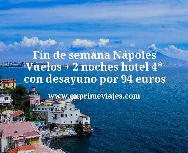 Fin de semana Napoles Vuelos mas 2 noches hotel 4 estrellas con desayuno por 94 euros