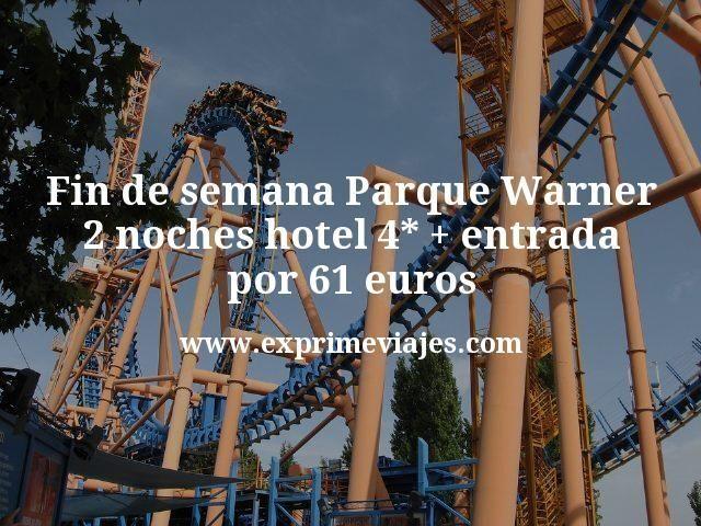Fin de semana Parque Warner 2 noches hotel 4 estrellas mas entrada por 61 euros