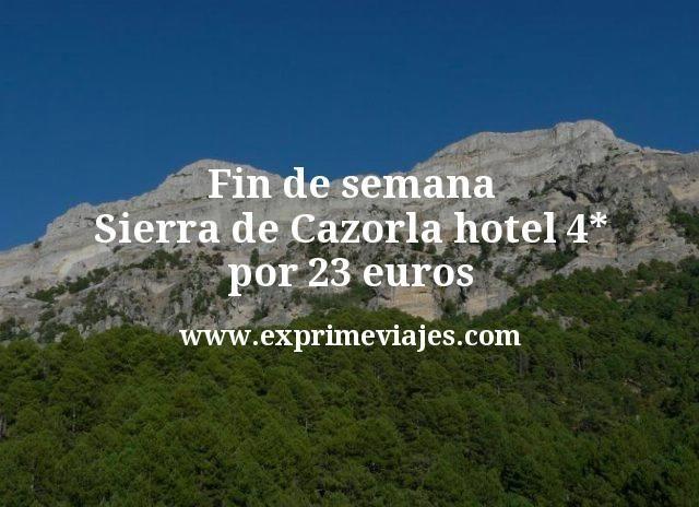 Fin de semana Sierra de Cazorla hotel 4 estrellas por 23 euros