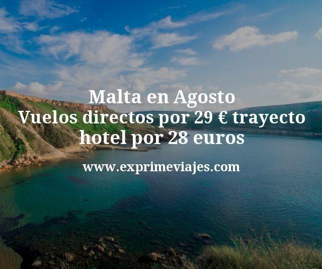 Malta en Agosto Vuelos directos por 29 euros trayecto hotel por 28 euros