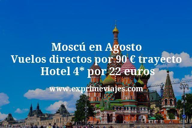 Moscu en Agosto Vuelos directos por 90 euros trayecto Hotel 4 estrellas por 22 euros
