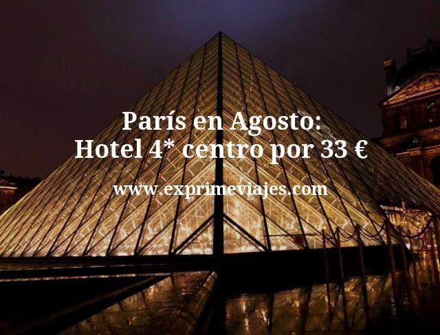 Paris en Agosto Hotel 4 estrellas centro por 33 euros
