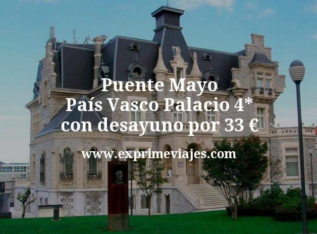 Puente Mayo Pais Vasco Palacio 4 estrellas con desayuno por 33 euros