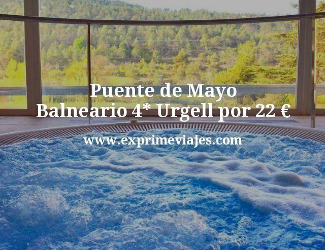 Puente de Mayo Balneario 4 estrellas Urgell por 22 euros