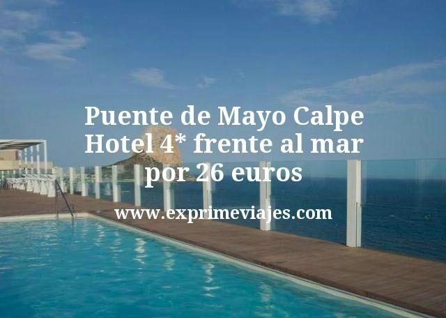 Puente de Mayo Calpe Hotel 4 estrellas frente al mar por 26 euros