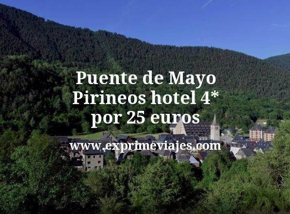 ¡Wow! Puente de Mayo Pirineos: Hotel 4* por 25euros