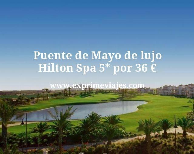 Puente de Mayo de lujo Hilton Spa 5 estrellas por 36 euros