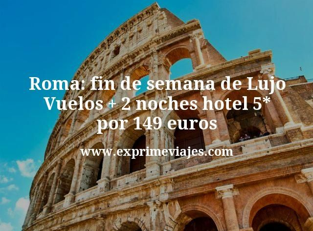Roma fin de semana de Lujo Vuelos mas 2 noches hotel 5 estrellas por 149 euros