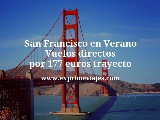 San Francisco en Verano Vuelos directos por 177 euros trayecto