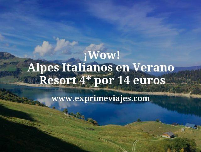Wow Alpes Italianos en Verano Resort 4 estrellas por 14 euros