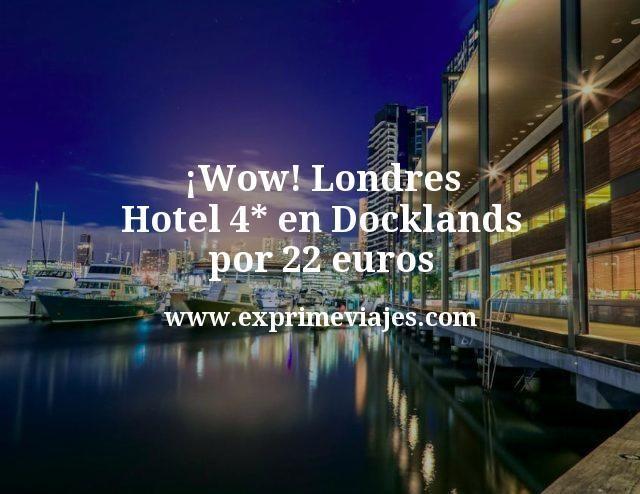 ¡Wow! Londres: Hotel 4* en Docklands por 22euros