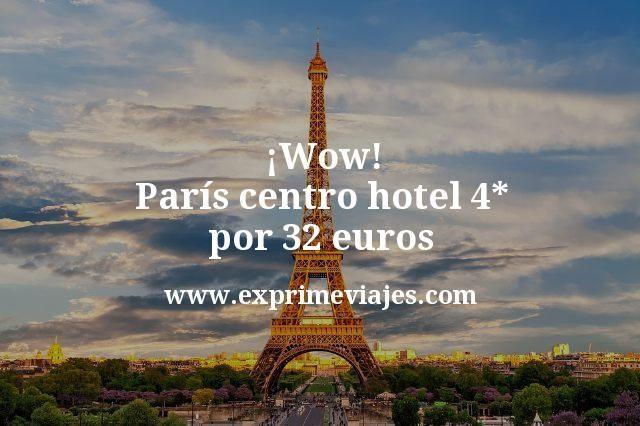 Wow Paris centro hotel 4 estrellas por 32 euros