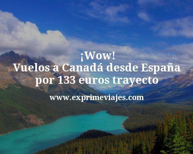 Wow Vuelos a Canada desde Espana por 133 euros trayecto