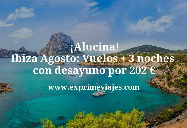 Alucina Ibiza Agosto Vuelos mas 3 noches con desayuno por 202 euros