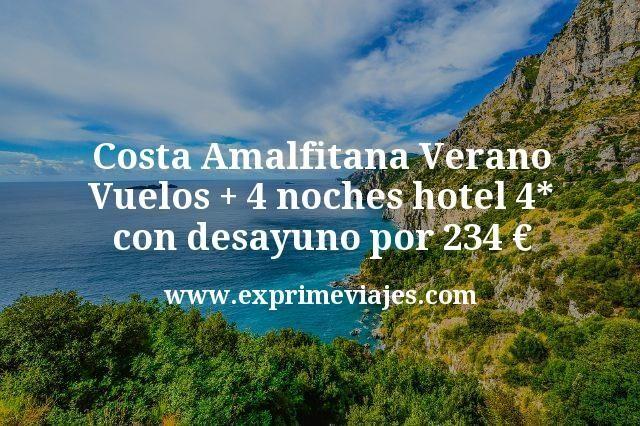 Costa Amalfitana Verano Vuelos mas 4 noches hotel 4 estrellas con desayuno por 234 euros