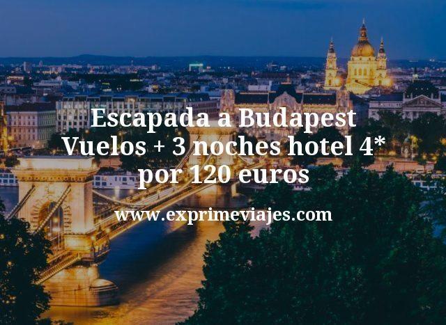 Escapada a Budapest Vuelos mas 3 noches hotel 4 estrellas por 120 euros