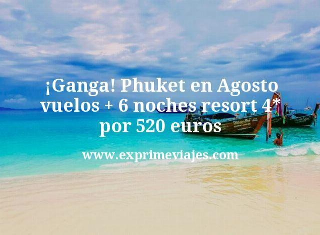 Ganga Phuket en Agosto vuelos mas 6 noches resort 4 estrellas por 520 euros