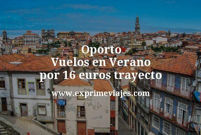 Oporto Vuelos en Verano por 16 euros trayecto