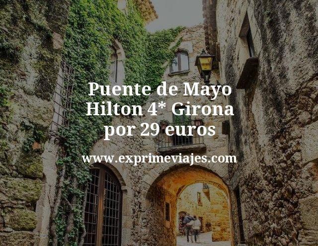 Puente de Mayo Hilton 4 estrellas Girona por 29 euros