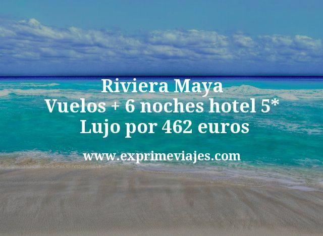 ¡Increíble! Riviera Maya: Vuelos + 6 noches hotel 5* Lujo por 462euros