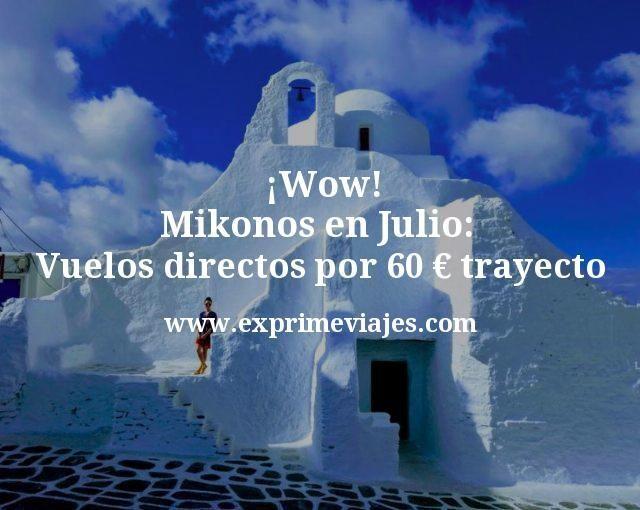 Wow Mikonos en Julio Vuelos directos por 60 euros trayecto