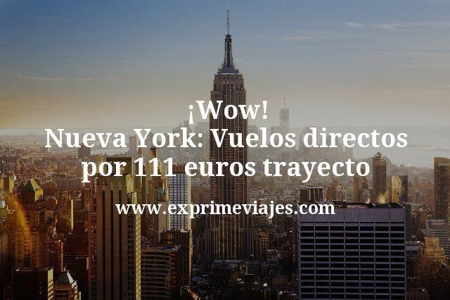 ¡Alucinante! Nueva York: Vuelos directos por 111€ trayecto