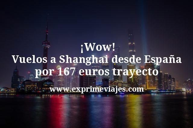 ¡Wow! Vuelos a Shanghai desde España por 167€ trayecto