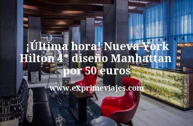 ultima hora Nueva York Hilton 4 estrellas diseno Manhattan por 50 euros