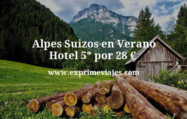 Alpes Suizos en Verano: Hotel 5* por 28€ p.p/noche